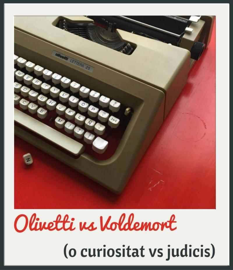 Olivetti vs Voldemort (o curiositat vs judicis)